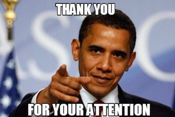 """101 Thank You Memes - """"Barack Obama: Thank you for your attention."""""""