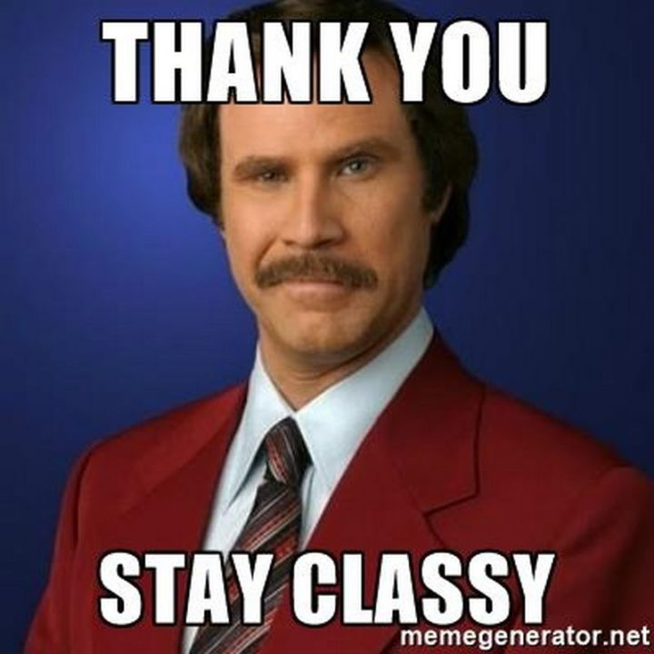 """101 Thank You Memes - """"Ron Burgundy: Thank you, stay classy."""""""