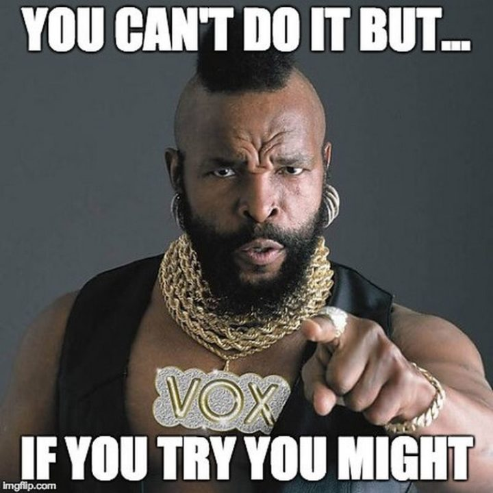 "101 You Can Do It Memes - ""You can't do it but...If you try you might."""