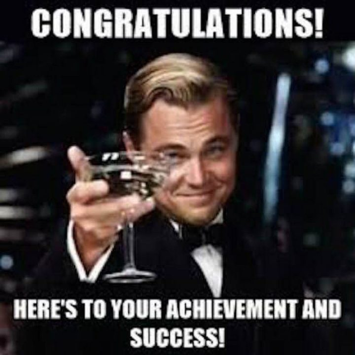 "101 You Can Do It Memes - ""Congratulations! Here's to your achievement and success!"""