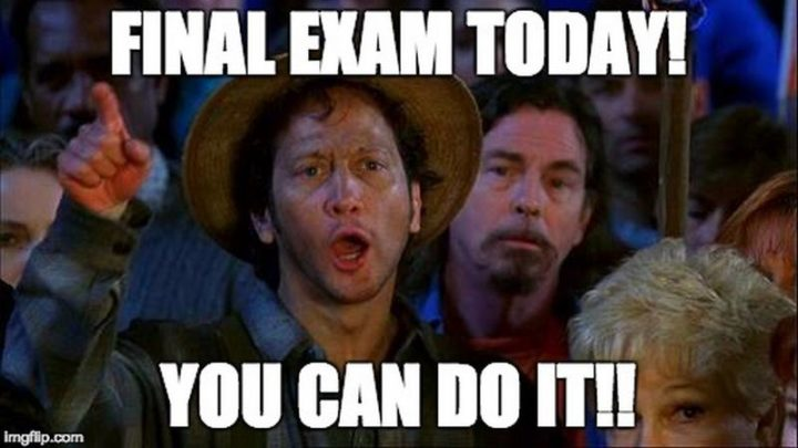 "101 You Can Do It Memes - ""Final exam today! You can do it!!"""