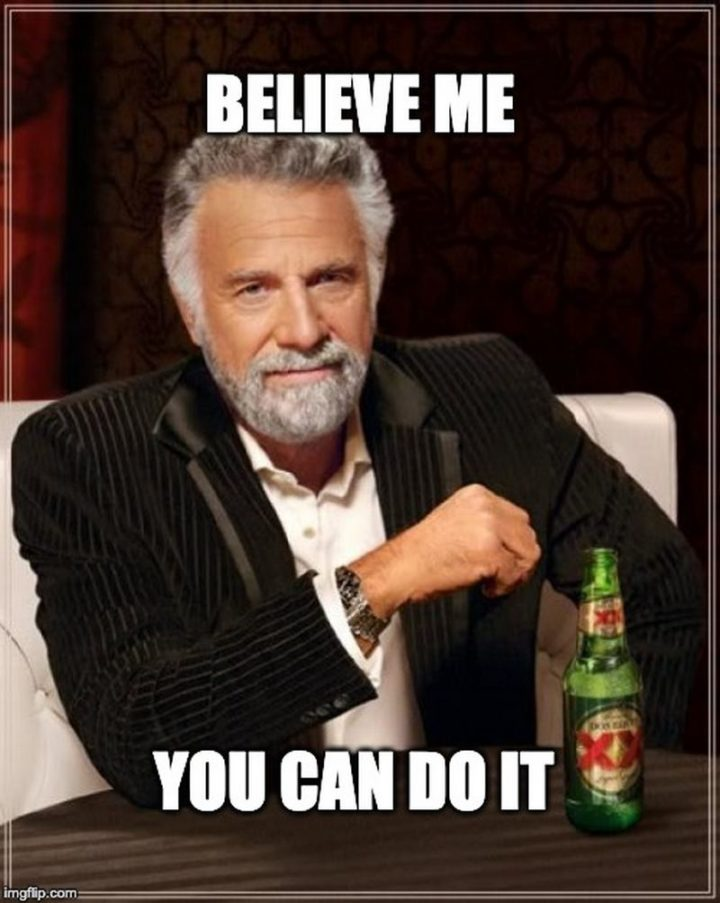 "101 You Can Do It Memes - ""Believe me, you can do it."""