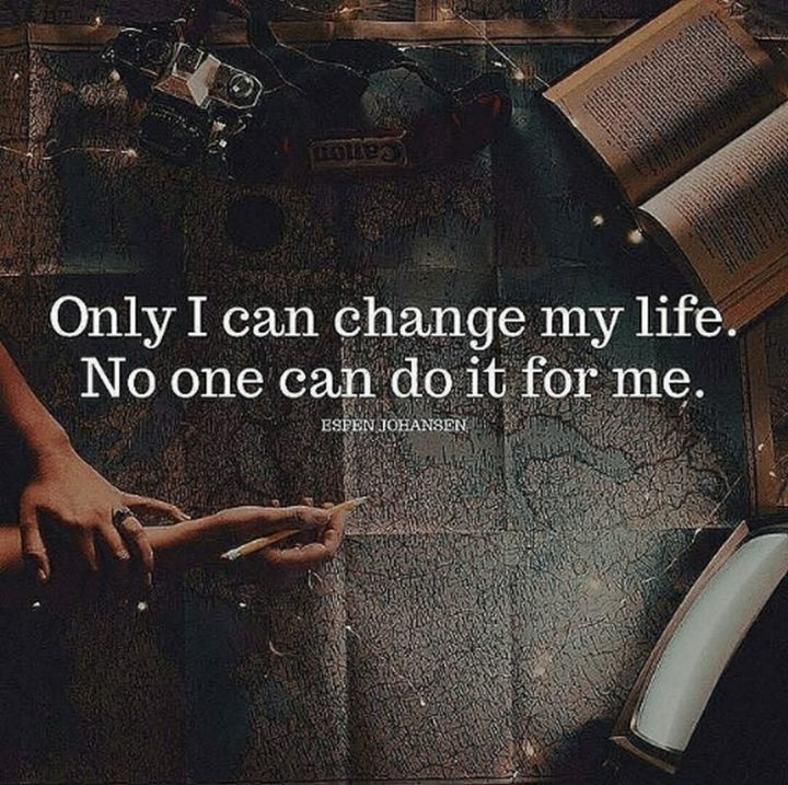 "101 You Can Do It Memes - ""Only I can change my life. No one can do it for me."" - Espen Johansen"