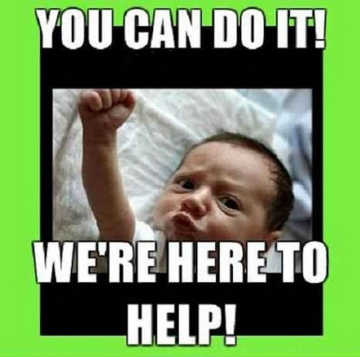 "101 You Can Do It Memes - ""You can do it! We're here to help!"""