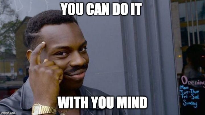 "101 You Can Do It Memes - ""You can do it with your mind."""