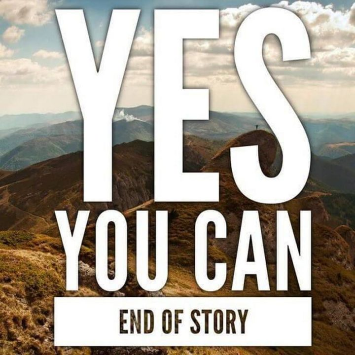 "101 You Can Do It Memes - ""Yes, you can. End of story."""