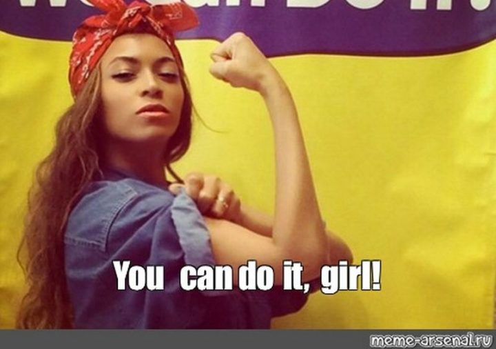 "101 You Can Do It Memes - ""You can do it, girl!"""