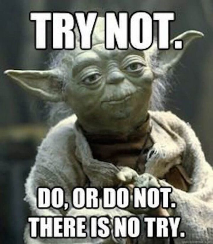 "101 You Can Do It Memes - ""Try not. Do, or do not. There is no try."""