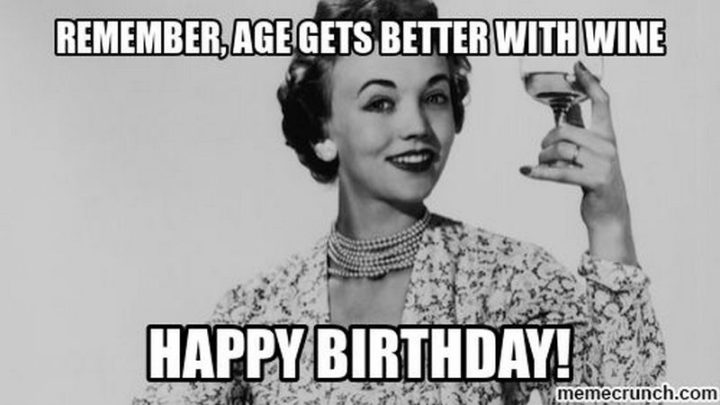 "101 Happy 50th Birthday Memes - ""Remember, age gets better with wine. Happy birthday!"""