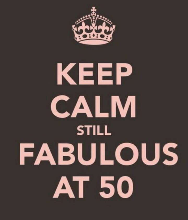 "101 Happy 50th Birthday Memes - ""Keep calm still fabulous at 50."""