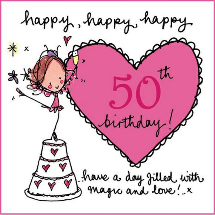 "101 Happy 50th Birthday Memes - ""Happy, happy, happy 50th birthday! Have a day filled with magic and love!"""