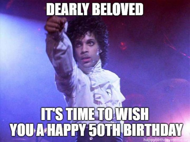"101 Happy 50th Birthday Memes - ""Dearly beloved, it's time to wish you a happy 50th birthday."""