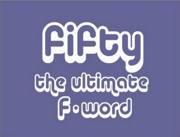 "101 Happy 50th Birthday Memes - ""Fifty. The ultimate F-word."""