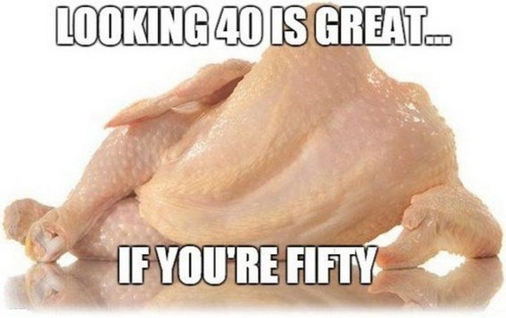 "101 Happy 50th Birthday Memes - ""Looking 40 is great...If you're fifty."""