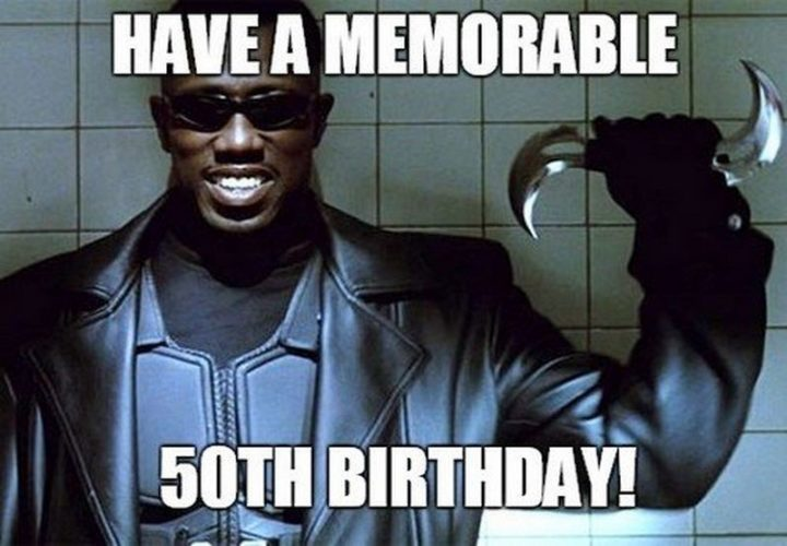 "101 Happy 50th Birthday Memes - ""Have a memorable 50th birthday!"""