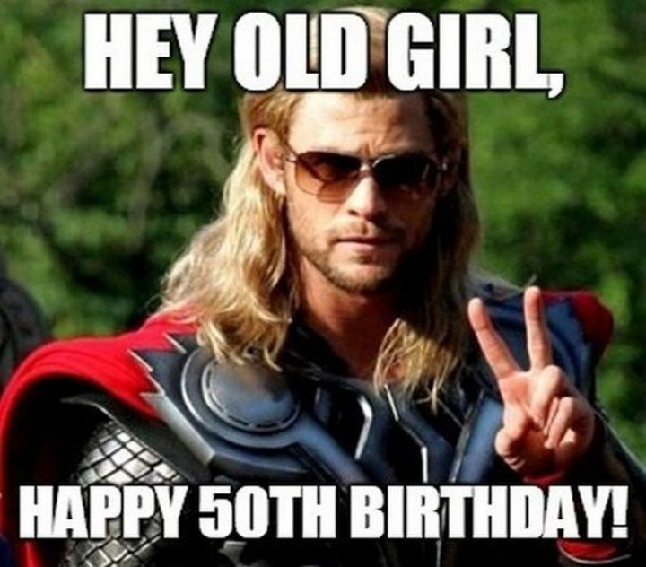 "101 Happy 50th Birthday Memes - ""Hey old girl, happy 50th birthday!"""