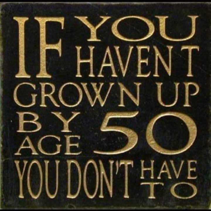 "101 Happy 50th Birthday Memes - ""If you haven't grown up by age 50 you don't have to."""