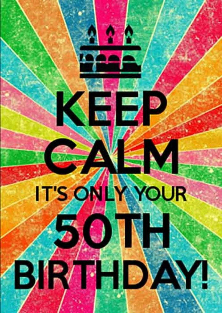 "101 Happy 50th Birthday Memes - ""Keep calm it's only your 50th birthday!"""