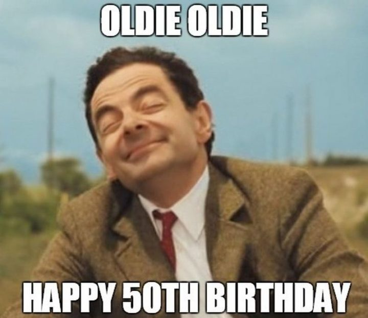 "101 Happy 50th Birthday Memes - ""Oldie oldie, happy 50th birthday."""