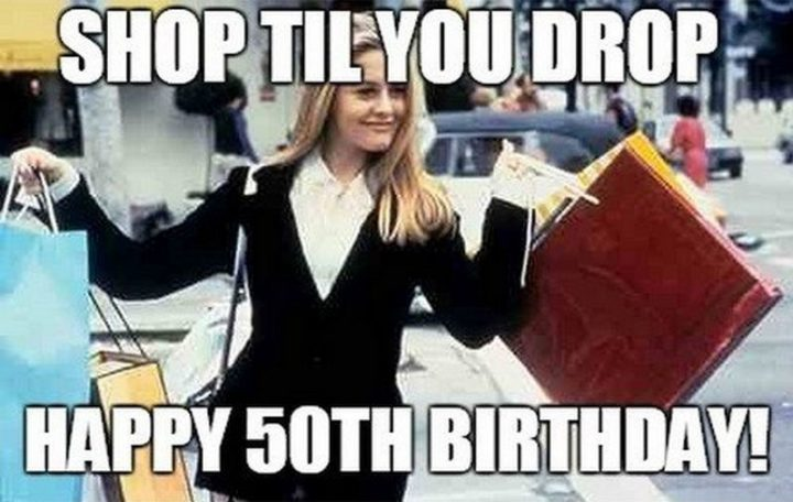 "101 Happy 50th Birthday Memes - ""Shop til you drop. Happy 50th birthday!"""