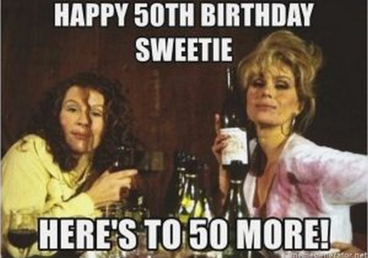 "101 Happy 50th Birthday Memes - ""Happy 50th birthday sweetie. Here's to 50 more!"""