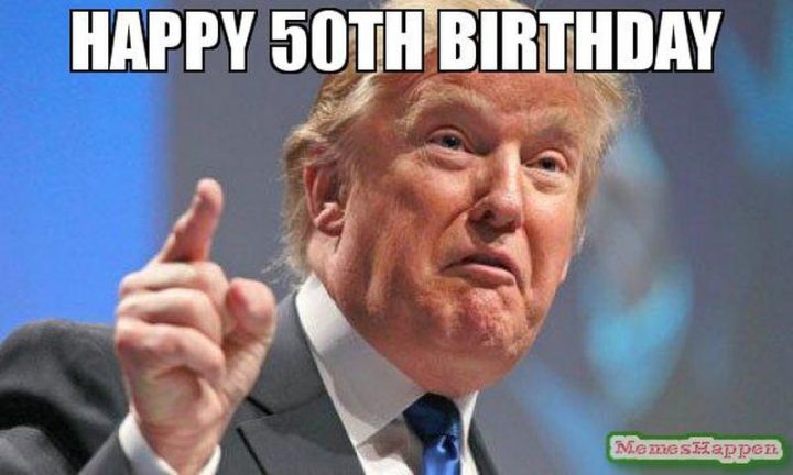 "101 Happy 50th Birthday Memes - ""Happy 50th birthday."""