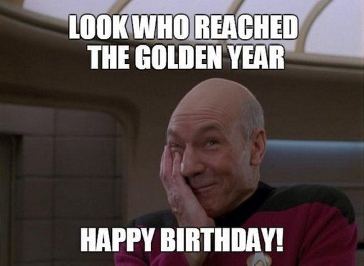 "101 Happy 50th Birthday Memes - ""Look who reached the golden year. Happy birthday!"""