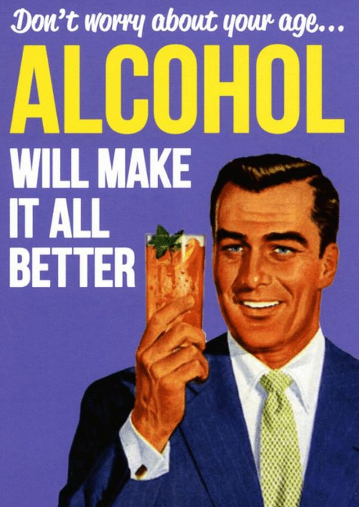 "101 Happy 50th Birthday Memes - ""Don't worry about your age...Alcohol will all make it better."""