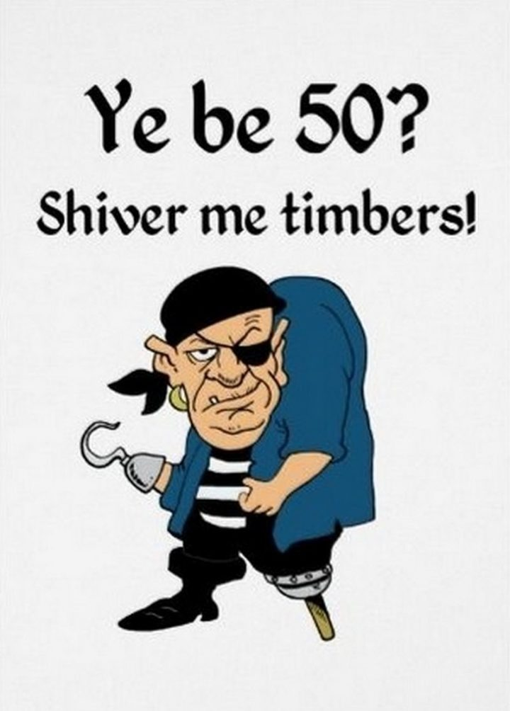 "101 Happy 50th Birthday Memes - ""Ye be 50? Shiver me timbers!"""