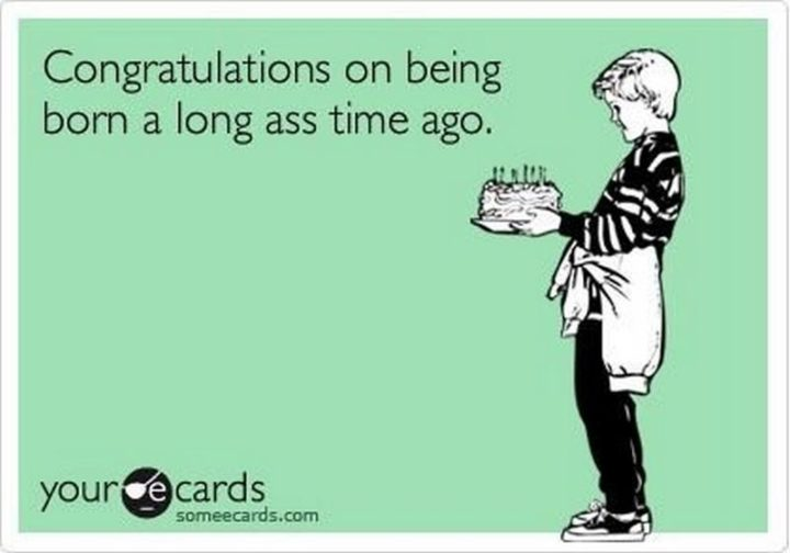 "101 Happy 50th Birthday Memes - ""Congratulations on being born a long @$$ time ago."""