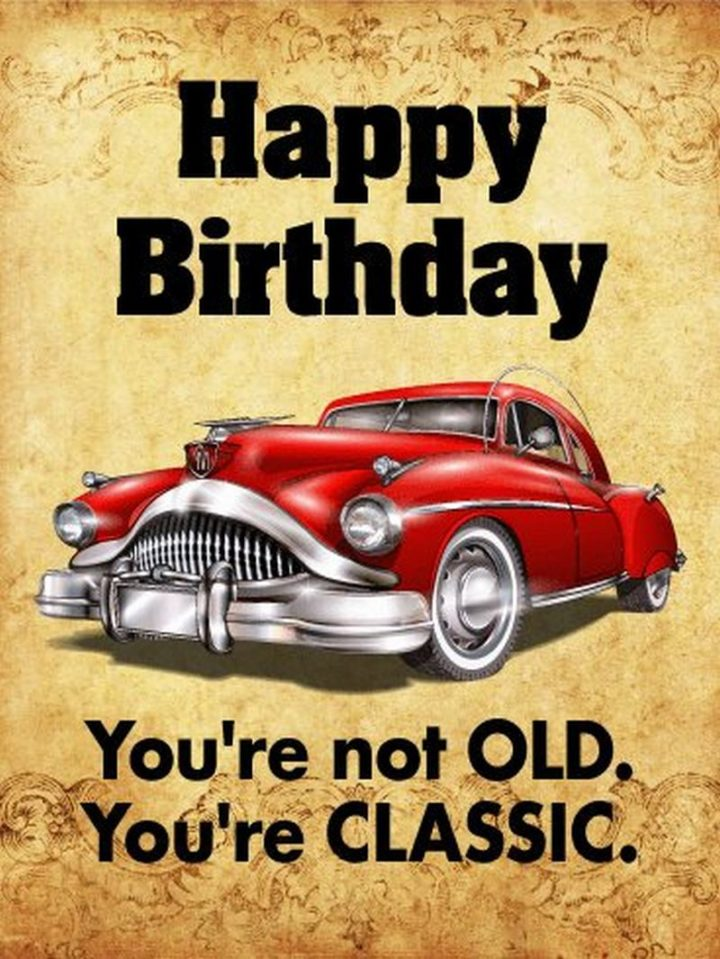 "101 Happy 50th Birthday Memes - ""Happy birthday. You're not OLD. You're CLASSIC."""