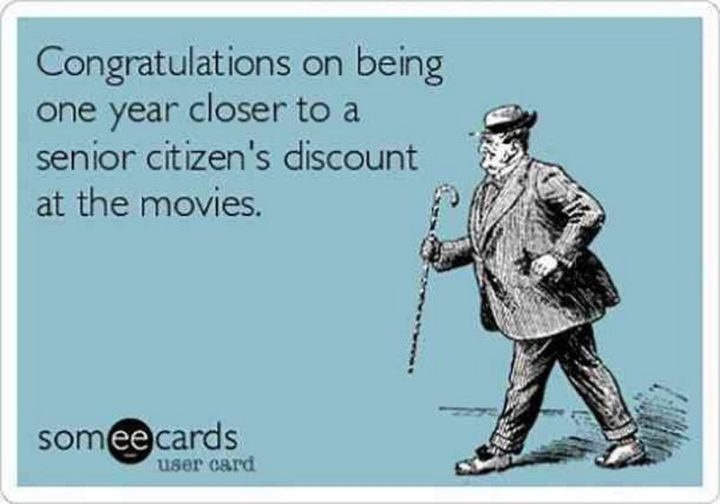 "101 Happy 50th Birthday Memes - ""Congratulations on being one year cloaser to a senior's discount at the movies."""