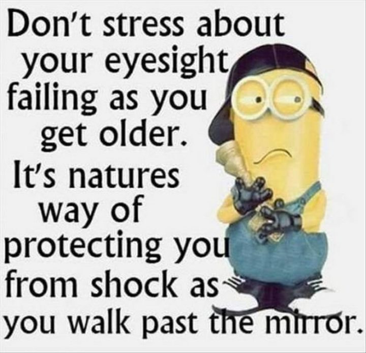 "101 Happy 50th Birthday Memes - ""Don't stress about your eyesight failing as you get older. It's nature's way of protecting you from shock as you walk past the mirror."""