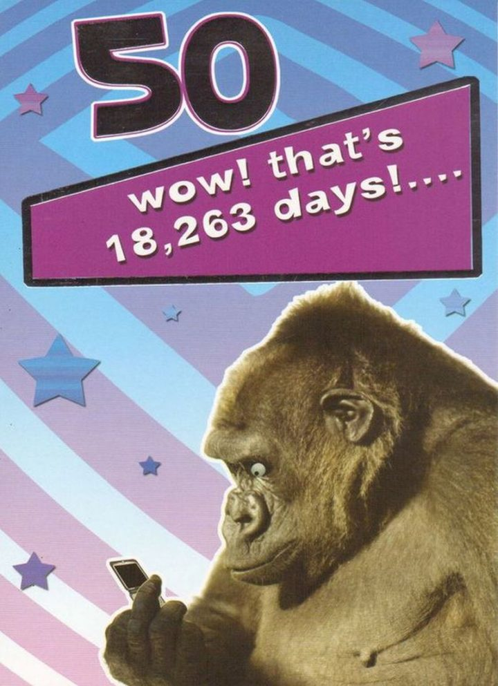 "101 Happy 50th Birthday Memes - ""50, wow! That's 18,263 days!..."""