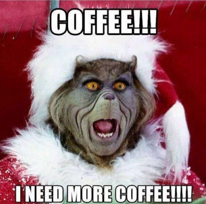 "87 Christmas Memes - ""Coffee!!! I need more coffee!!!!"""