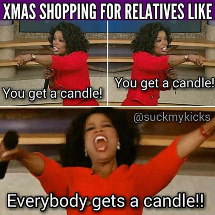 """87 Christmas Memes - """"XMAS shopping for relatives like you get a candle! You get a candle! Everybody gets a candle!!"""""""
