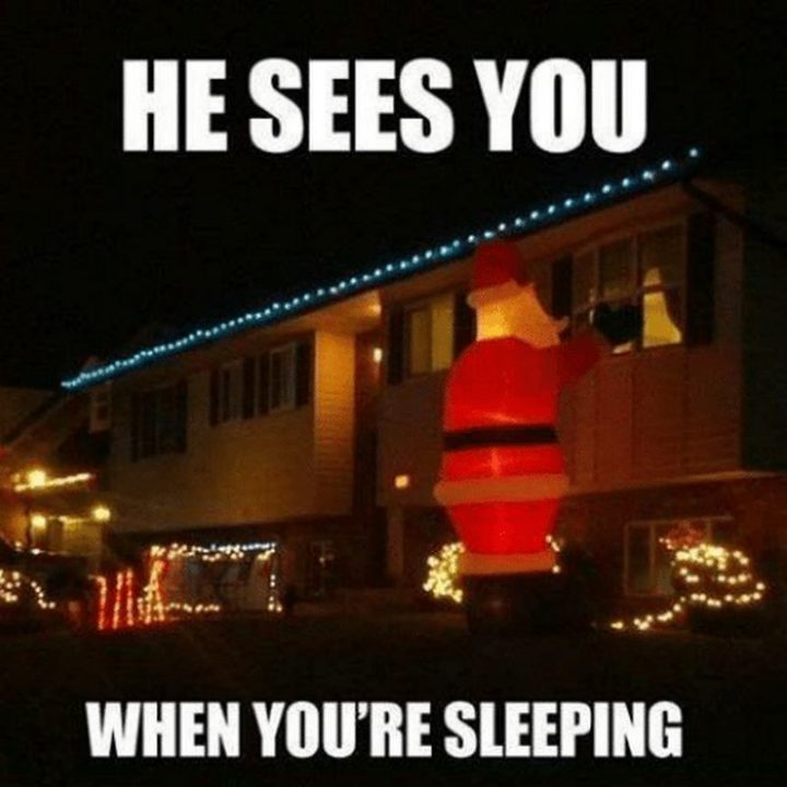"""87 Christmas Memes - """"He sees you when you're sleeping."""""""