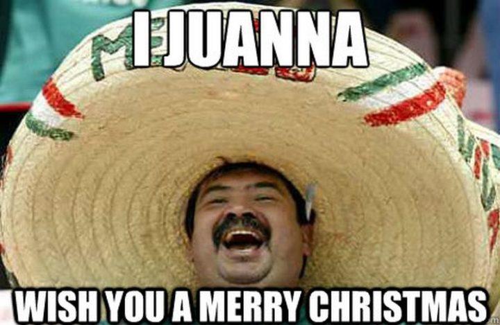 "87 Christmas Memes - ""I juanna wish you a merry Christmas."""
