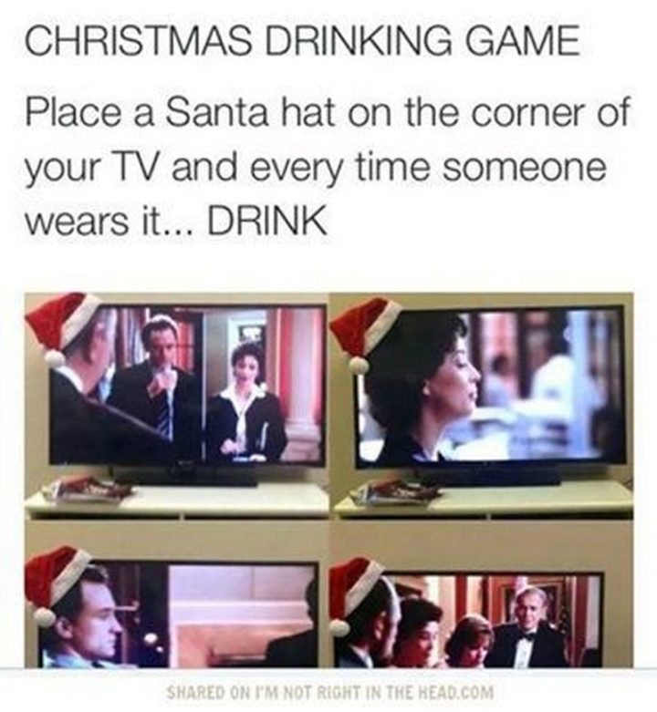 """87 Christmas Memes - """"CHRISTMAS DRINKING GAME: Place a Santa hat on the corner of your TV and every time someone wears it...DRINK."""""""