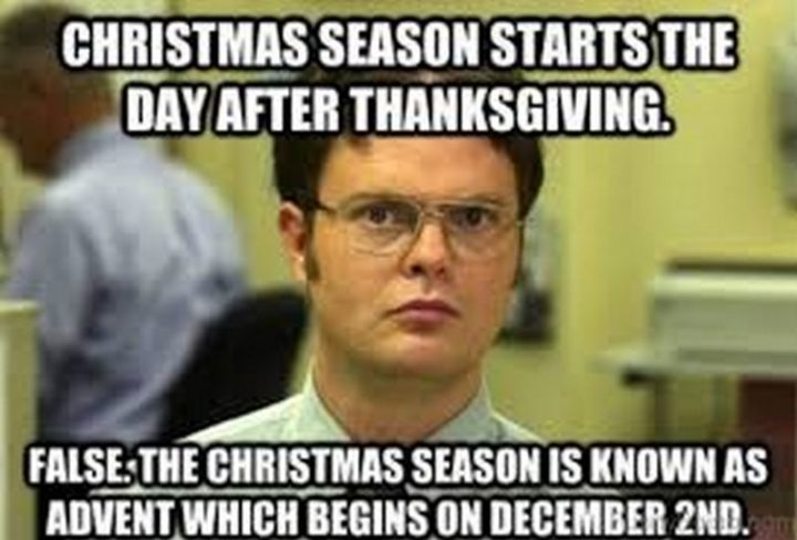"""87 Christmas Memes - """"Christmas season starts the day after Thanksgiving. False. The Christmas season is known as Advent which begins on December 2nd."""""""