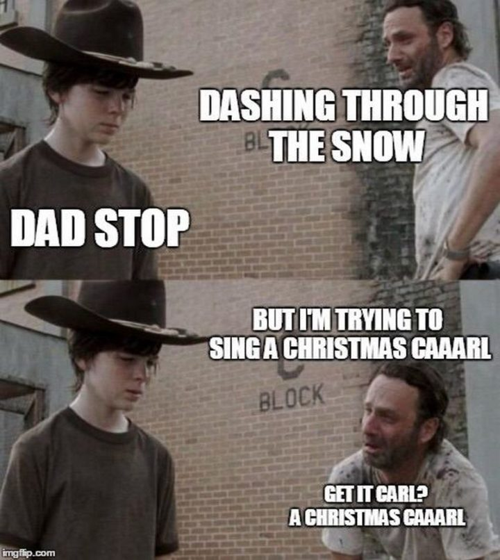 """87 Christmas Memes - """"Dashing through the snow. Dad stop. But I'm trying to sing a Christmas Caaarl. Get it, Carl? A Christmas Caaarl."""""""