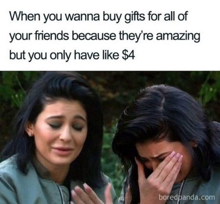 """87 Christmas Memes - """"When you wanna buy gifts for all your friends because they're amazing but you only have like $4."""""""