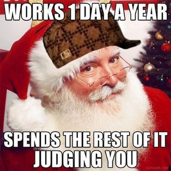 """87 Christmas Memes - """"Works one day a year. Spends the rest of it judging you."""""""