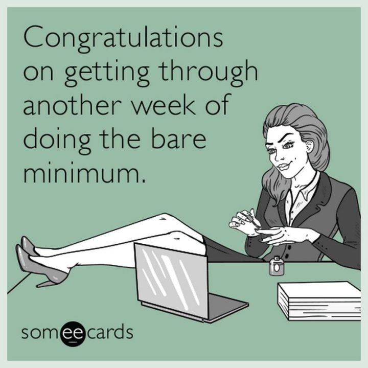 "71 Congratulations Memes - ""Congratulations on getting through another week of doing the bare minimum."""