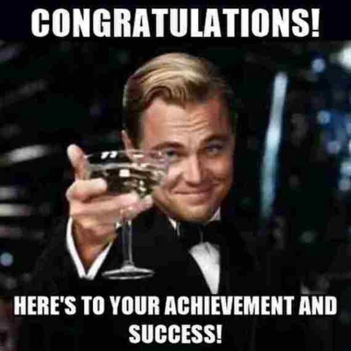 "71 Congratulations Memes - ""Congratulations. Here's to your achievement and success!"""