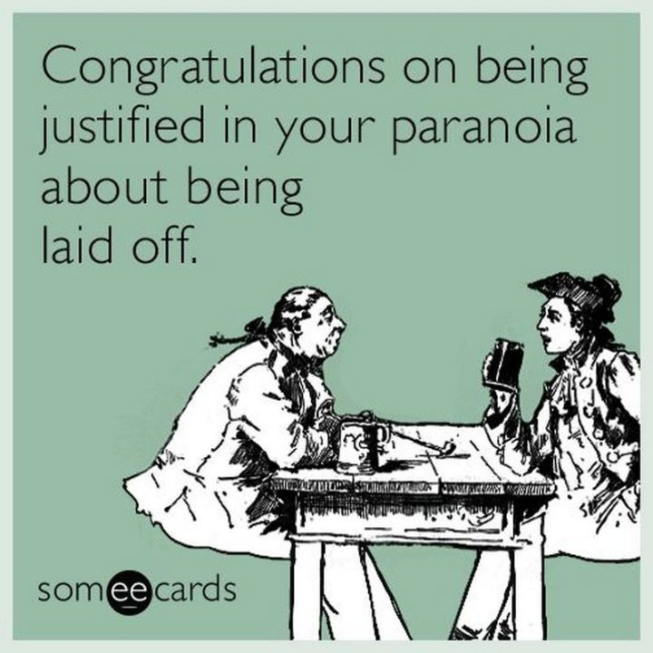 "71 Congratulations Memes - ""Congratulations on being justified in your paranoia about being laid off."""