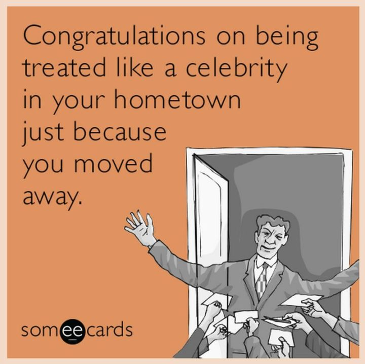 "71 Congratulations Memes - ""Congratulations on being treated like a celebrity in your hometown just because you moved away."""