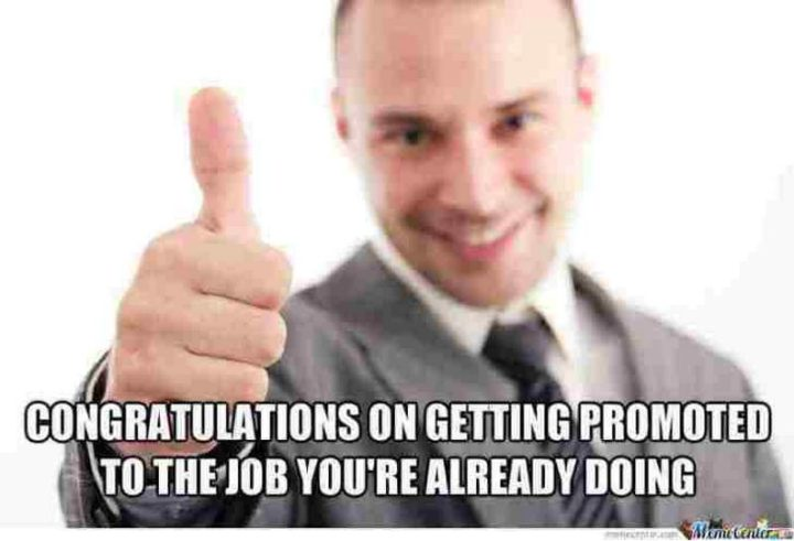 "71 Congratulations Memes - ""Congratulations on getting promoted to the job you're already doing."""