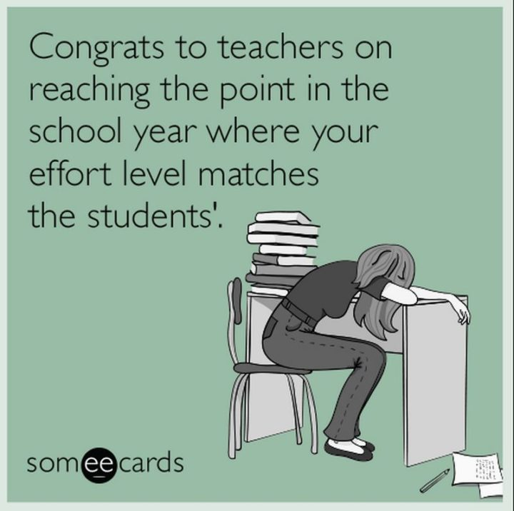 "71 Congratulations Memes - ""Congrats to teachers on reaching the point in the school year where your effort level matches the students'."""
