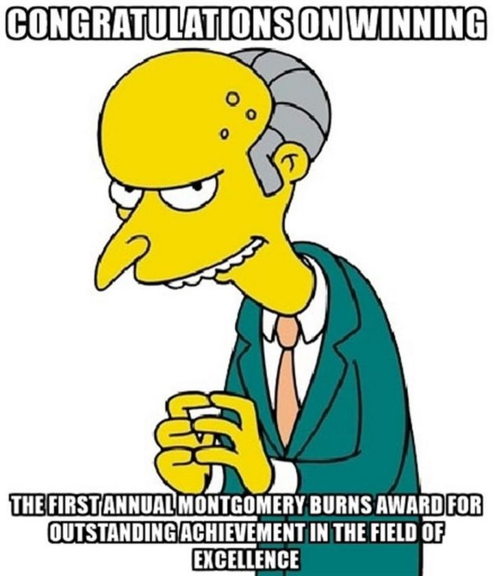 "71 Congratulations Memes - ""Congratulations on winning the first annual Montgomery Burns award for outstanding achievement in the field of excellence."""